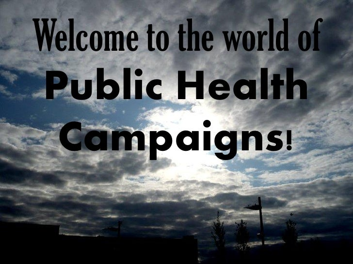 Welcome to the world ofPublic Health Campaigns!