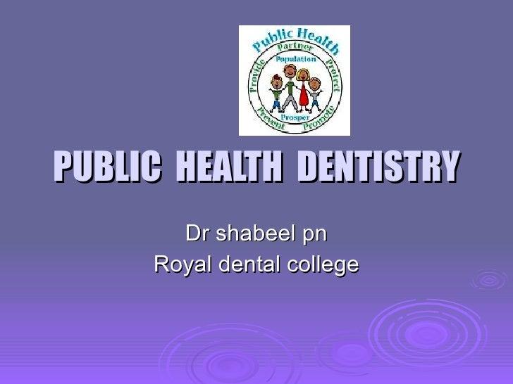 PUBLIC  HEALTH  DENTISTRY Dr shabeel pn Royal dental college