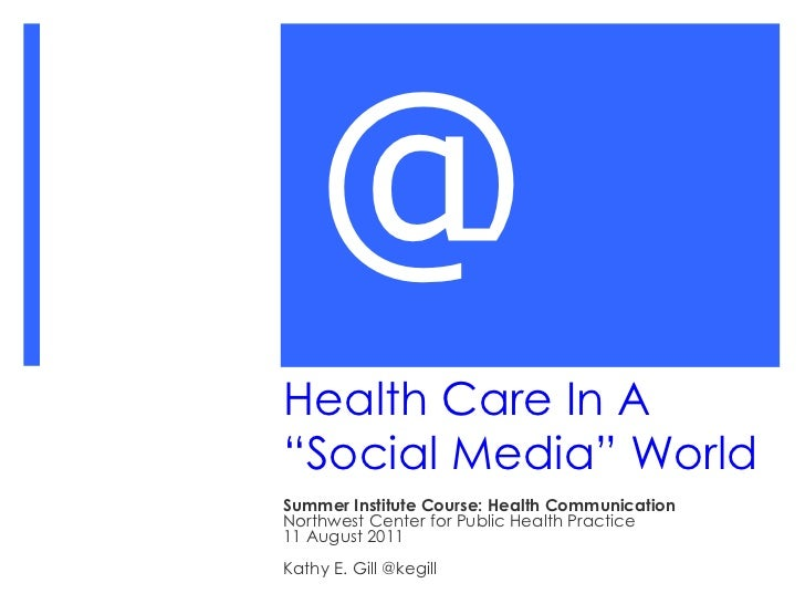"""Health Care In A  """"Social Media"""" World Summer Institute Course: Health Communication Northwest Center for Public Health Pr..."""