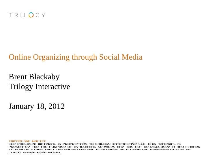 Online Organizing through Social MediaBrent BlackabyTrilogy InteractiveJanuary 18, 2012IMPORTANT NOTICEThe enclosed materi...