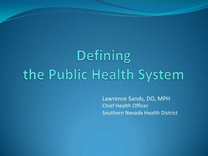 Defining the Public Health System<br />Lawrence Sands, DO, MPHChief Health OfficerSouthern Nevada Health District<br />