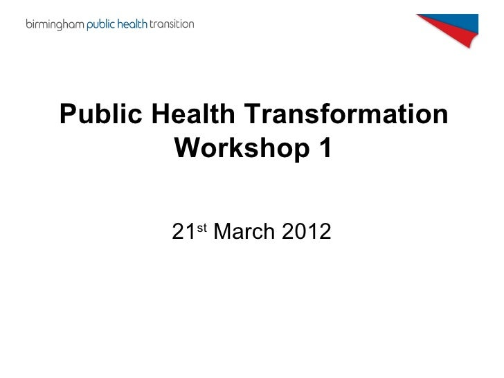 Public Health Transformation        Workshop 1        21st March 2012