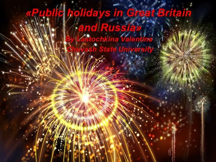 <ul><li>« Public holidays in Great Britain  </li></ul><ul><li>and Russia » </li></ul><ul><li>By Lastochkina Valentina  </l...