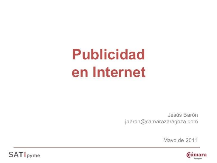 Publicidaden Internet                      Jesús Barón        jbaron@camarazaragoza.com                     Mayo de 2011