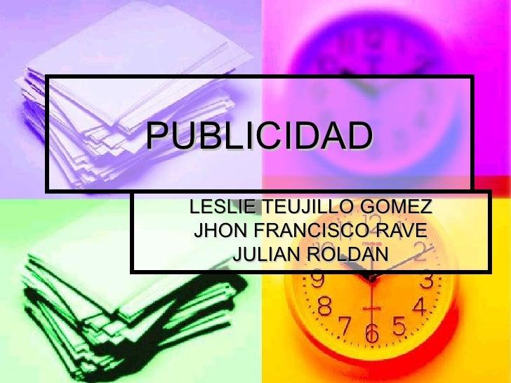 PUBLICIDAD LESLIE TEUJILLO GOMEZ JHON FRANCISCO RAVE JULIAN ROLDAN