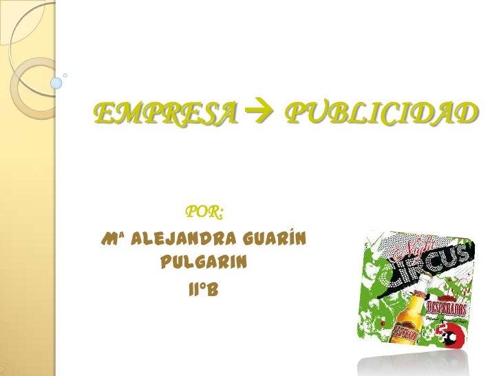 EMPRESA  PUBLICIDAD<br />POR:<br />Mª Alejandra Guarín Pulgarin<br />11ºB<br />