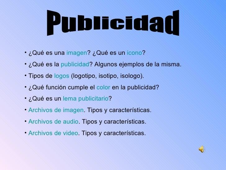 Publicidad  <ul><li>¿Qué es una  imagen ? ¿Qué es un  icono ?  </li></ul><ul><li>¿Qué es la  publicidad ? Algunos ejemplos...
