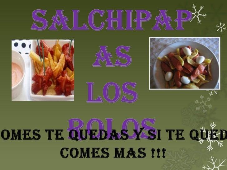 Ricas y deliciosas                     Salchipa