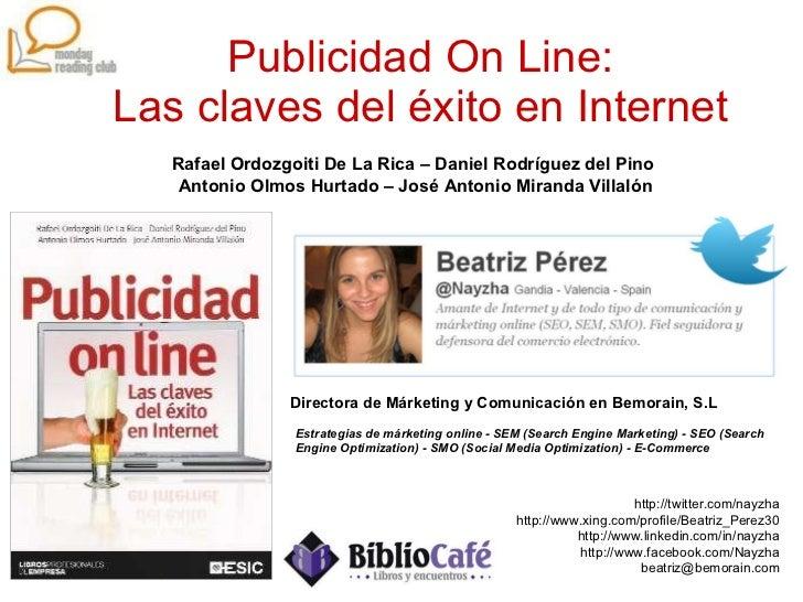 Publicidad On Line: Las claves del éxito en Internet Rafael Ordozgoiti De La Rica – Daniel Rodríguez del Pino  Antonio Olm...