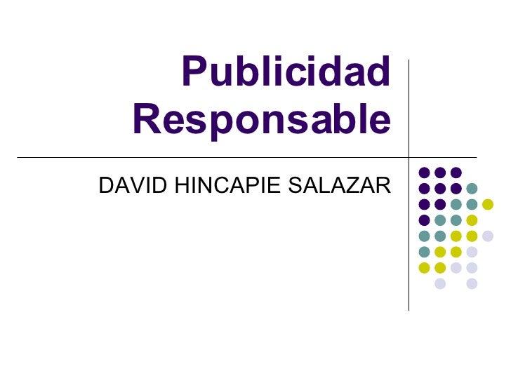 Publicidad Responsable DAVID HINCAPIE SALAZAR