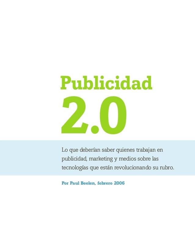 Publicidad  2.0  Lo que deberían saber quienes trabajan en publicidad, marketing y medios sobre las tecnologías que están ...