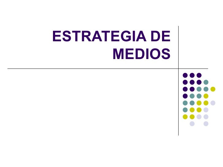 ESTRATEGIA DE MEDIOS