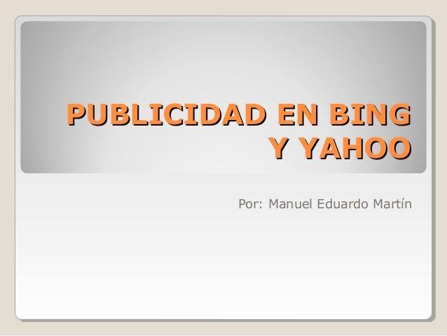 PUBLICIDAD EN BINGPUBLICIDAD EN BING Y YAHOOY YAHOO Por: Manuel Eduardo Martín