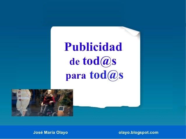 Publicidad de tod@s para tod@s  José María Olayo  olayo.blogspot.com