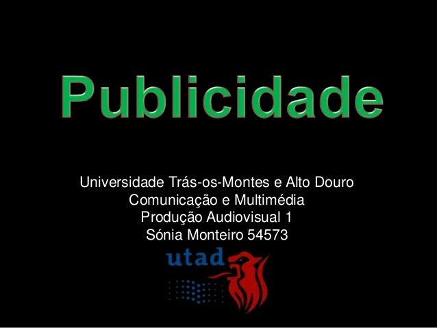 Universidade Trás-os-Montes e Alto Douro       Comunicação e Multimédia         Produção Audiovisual 1          Sónia Mont...