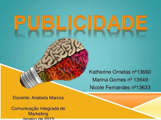 Katherine Ornelas nº13660 Marina Gomes nº 13649 Nicole Fernandes nº13633 Docente: Anabela Marcos Comunicação Integrada de ...