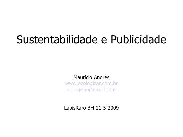 Sustentabilidade e Publicidade  Maurício Andrés www.ecologizar.com.br [email_address]   LapisRaro BH 11-5-2009