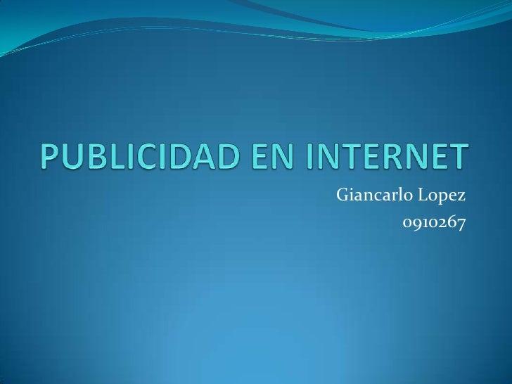 PUBLICIDAD EN INTERNET<br />GiancarloLopez<br />0910267<br />