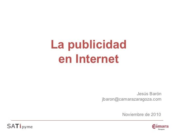 La publicidad en Internet                      Jesús Barón        jbaron@camarazaragoza.com                Noviembre de 2010