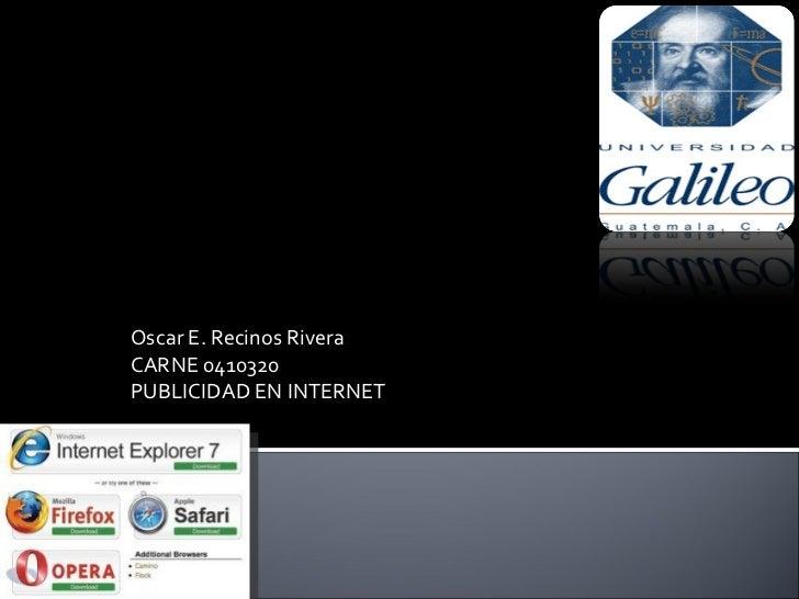 Oscar E. Recinos RiveraCARNE 0410320PUBLICIDAD EN INTERNET