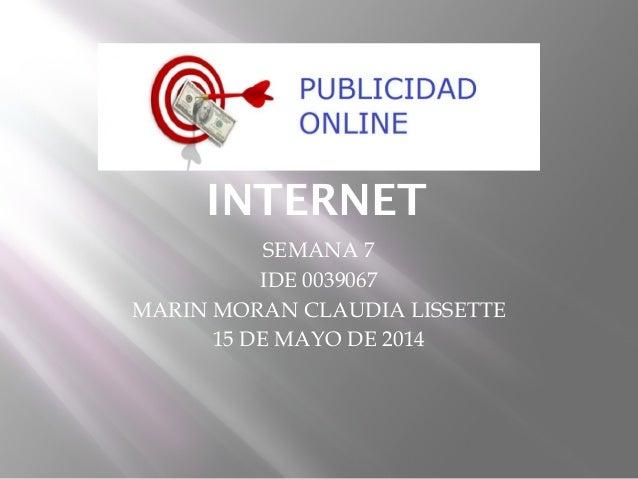 PUBLICIDAD EN INTERNET SEMANA 7 IDE 0039067 MARIN MORAN CLAUDIA LISSETTE 15 DE MAYO DE 2014