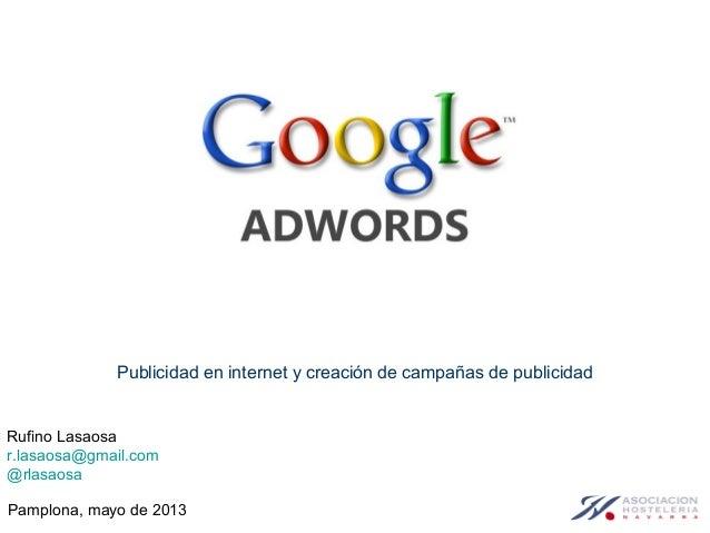 Publicidad en internet y creación de campañas de publicidadRufino Lasaosar.lasaosa@gmail.com@rlasaosaPamplona, mayo de 2013