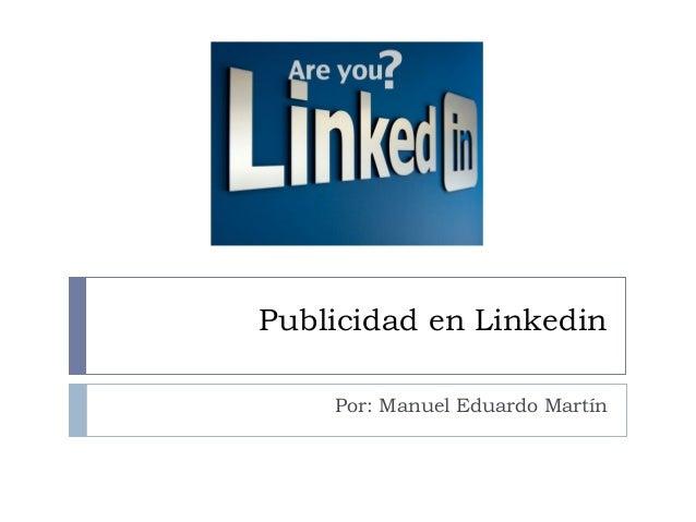 Publicidad en Linkedin Por: Manuel Eduardo Martín