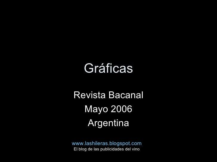 Gráficas Revista Bacanal Mayo 2006 Argentina www.lashileras.blogspot.com El blog de las publicidades del vino