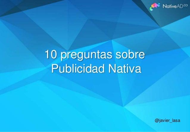 10 preguntas sobre Publicidad Nativa  @javier_lasa