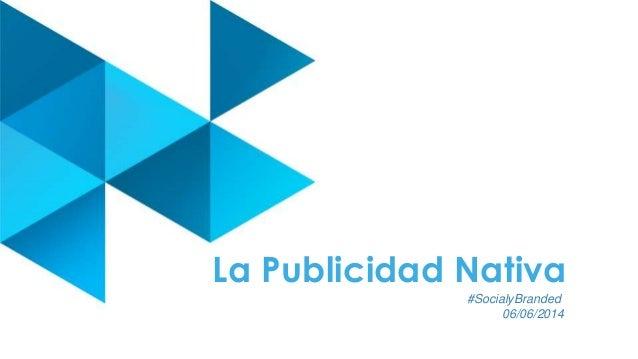 La Publicidad Nativa #SocialyBranded 06/06/2014