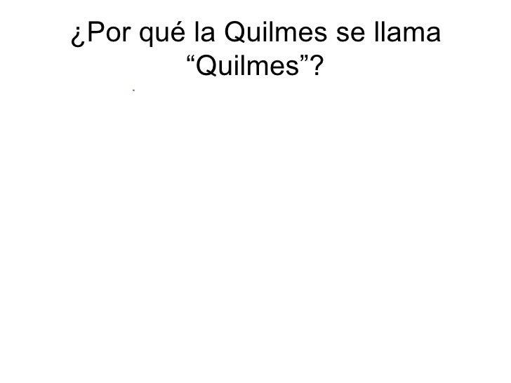 """¿Por qué la Quilmes se llama """"Quilmes""""?"""