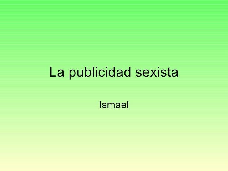La publicidad sexista Ismael