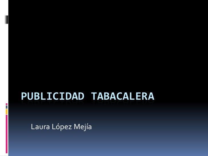 PUBLICIDAD TABACALERA Laura López Mejía