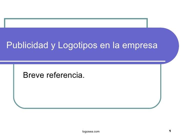 Publicidad y Logotipos en la empresa Breve referencia. logosea.com