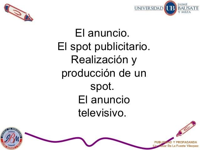 El anuncio. El spot publicitario. Realización y producción de un spot. El anuncio televisivo.