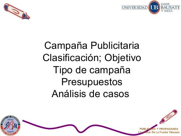 Campaña Publicitaria Clasificación; Objetivo Tipo de campaña Presupuestos Análisis de casos