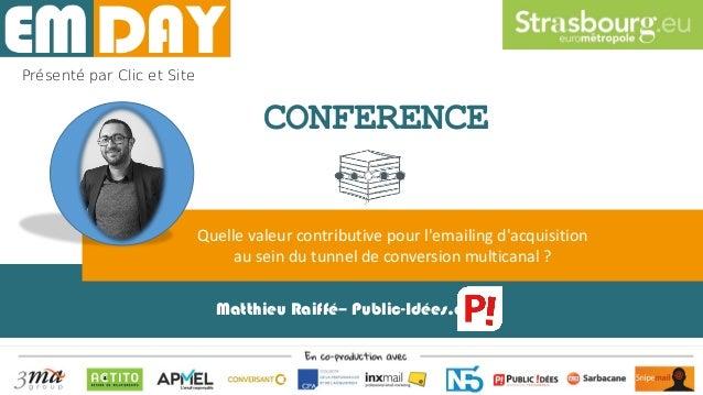 Matthieu Raiffé– Public-Idées.com Quelle valeur contributive pour l'emailing d'acquisition au sein du tunnel de conversion...