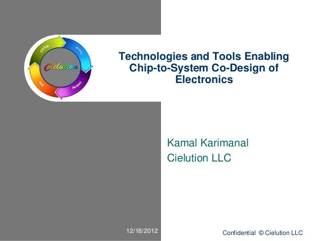 Technologies and Tools Enabling  Chip-to-System Co-Design of           Electronics              Kamal Karimanal           ...