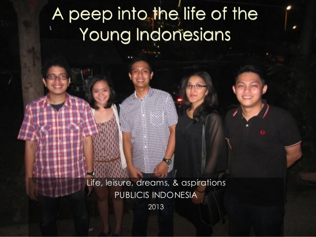 A peep into the life of theYoung IndonesiansLife, leisure, dreams, & aspirationsPUBLICIS INDONESIA2013