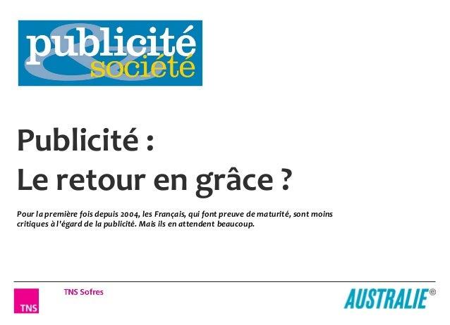 Publicité :Le retour en grâce ?Pour la première fois depuis 2004, les Français, qui font preuve de maturité, sont moinscri...