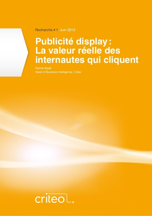 Publicité display: La valeur réelle des internautes qui cliquent                      Recherche #1 Juin 2012            ...