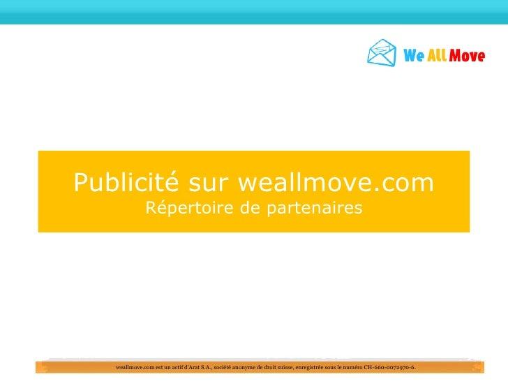 Publicité sur weallmove.com               Répertoire de partenaires        weallmove.com est un actif d'Arat S.A., société...