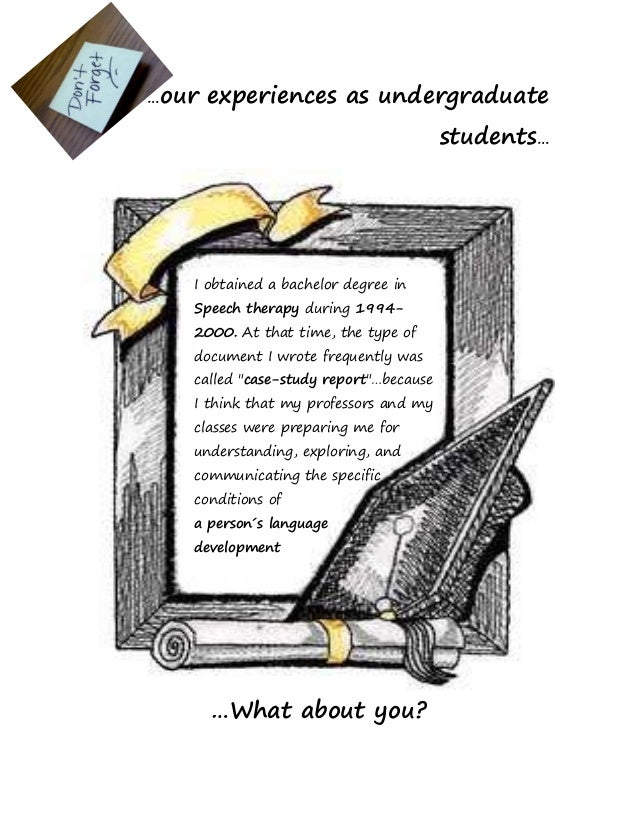 …our experiences as undergraduatestudents……What about you?I obtained a bachelor degree inSpeech therapy during 1994-2000. ...