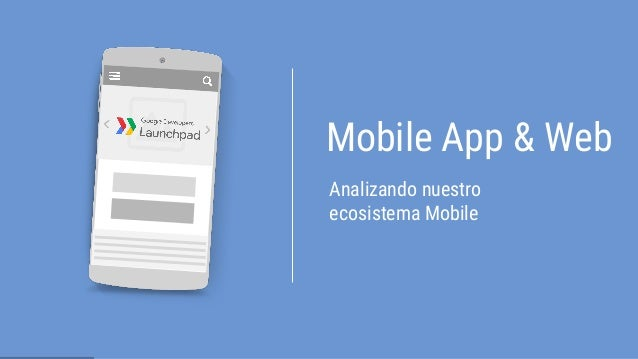 Analizando nuestro ecosistema Mobile Mobile App & Web