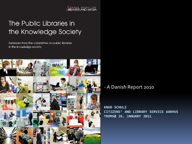 - A Danish Report 2010<br />Knud SchulzCitizens' and library service Aarhus Tromsø 26. January 2011<br />