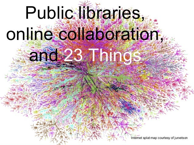Public libraries, online collaboration, and 23 Things Internet splat map courtesy of jurvetson