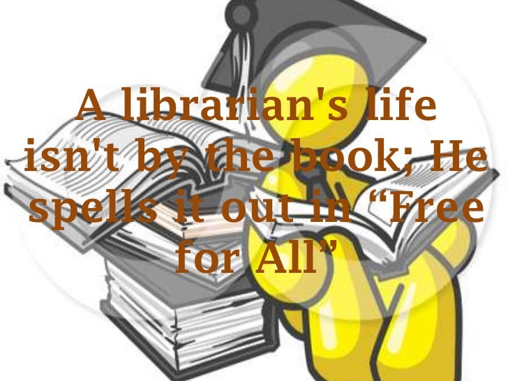 """A librarians lifeisnt by the book; Hespells it out in """"Free       for All"""""""