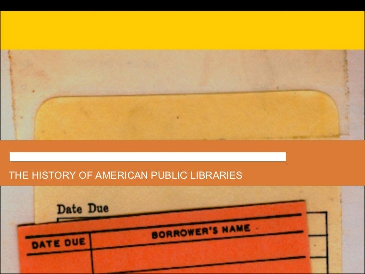 THE HISTORY OF AMERICAN PUBLIC LIBRARIES