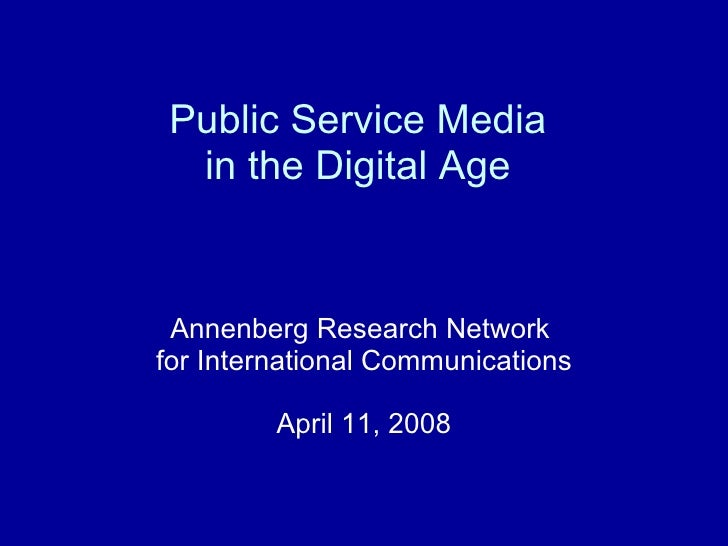 Public Service Media in the Digital Age Annenberg Research Network  for International Communications April 11, 2008