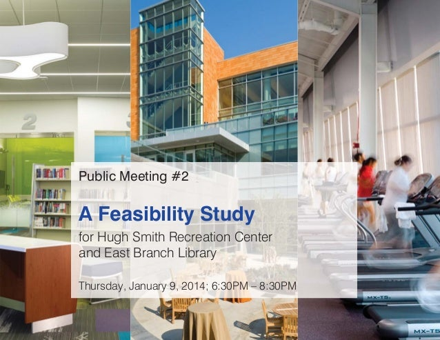 Public Meeting #2  A Feasibility Study for Hugh Smith Recreation Center and East Branch Library Thursday, January 9, 2014;...